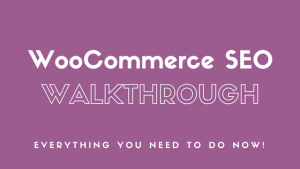 Woocommerce SEO Optimization – Everything you need to do now!