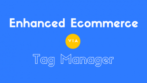 Enhanced eCommerce Tag Manager